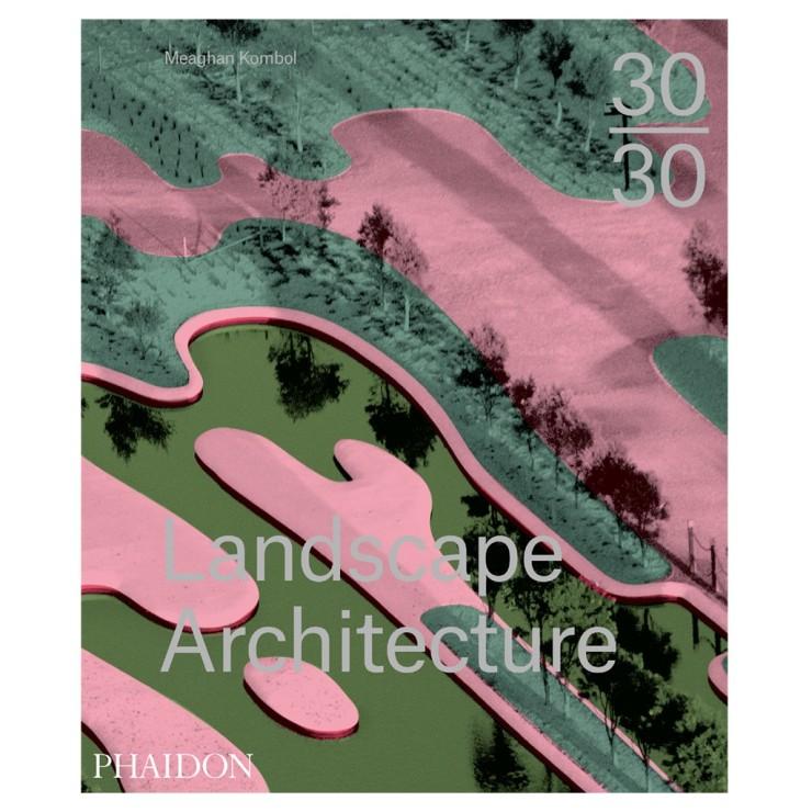 30:30 Landscape Architecture - Meaghan Kombol - Ed. Phaidon - 59.95€ - conranshop.fr